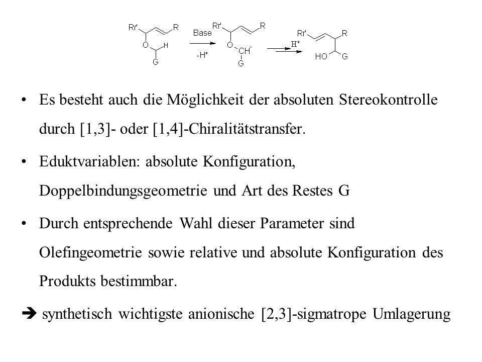 Es besteht auch die Möglichkeit der absoluten Stereokontrolle durch [1,3]- oder [1,4]-Chiralitätstransfer.